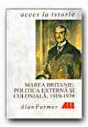 Marea Britanie: Politica Externa si Coloniala, 1919-1939 - FARMER Alan, Trad. CEAUSU Simona
