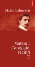 Mateiu I. Caragiale: recitiri - Matei Calinescu