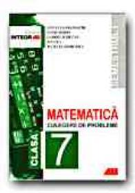 Matematica. Culegere De Probleme Pentru Clasa A 7-a (semestrul I) - SMARANDACHE Stefan, SIMION Petre, RADUCAN Gabriel, CICU Ion, GEORGESCU Julietta