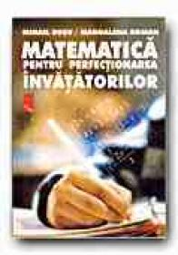 Matematica Pentru Perfectionarea Invatatorilor - ROSU Mihail, ROMAN Magdalena