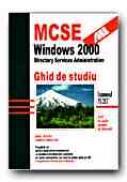 Mcse: Windows 2000. Directory Services Administration. Ghid De Studiu - DESAI Anil, CHELLIS James, Trad. ERIGHIN Madalina Aimee