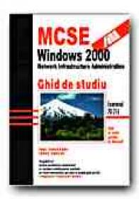 Mcse: Windows 2000 Network Infrastructure Administration.study Guide - ROBICHAUX Paul, CHELLIS James, Trad. MIHAI Cristina