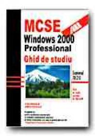 Mcse: Windows 2000. Professional. Ghid De Studiu - DONALD Lisa, CHELLIS James, Trad. TOPALA Mirela, MIHAI Cristina