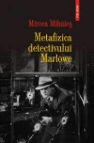 Metafizica detectivului Marlowe - Mircea Mihaies