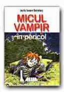 Micul Vampir In Pericol (6) - SOMMER-BODENBURG Angela, Ilustr. GLIENKE Amelie, Trad. DINULESCU Dragos