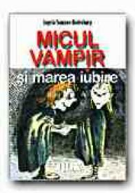 Micul Vampir si Marea Iubire (5) - SOMMER-BODENBURG Angela, Ilustr. GLIENKE Amelie, Trad. DINULESCU Dragos