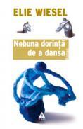 Nebuna dorinta de a dansa - Elie Wiesel