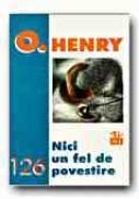 Nici Un Fel De Povestire - HENRY O., Trad. FOCSENEANU Veronica