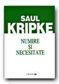 Numire si Necesitate - KRIPKE Saul, Trad. DUMITRU Mircea