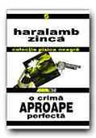 O Crima Aproape Perfecta - ZINCA Haralamb