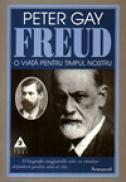 O viata pentru timpul nostru. Sigmund Freud - Peter Gay
