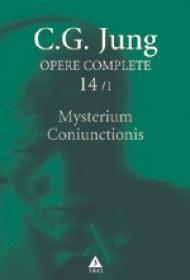 Opere Complete. vol. 14/1, Mysterium Coniunctionis. Separarea si compunerea contrariilor psihice in alchimie - C. G. Jung