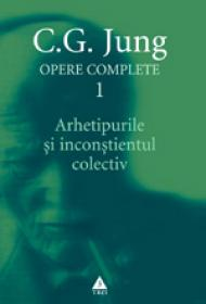 Opere complete. vol. 1, Arhetipurile si inconstientul colectiv - C. G. Jung