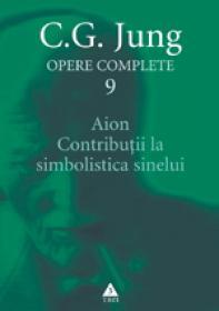 Opere complete. vol. 9, Aion. Contributii la simbolistica Sinelui - C. G. Jung