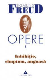 Opere, vol. 5 - Inhibitie, simptom, angoasa - Sigmund Freud