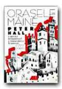 Orasele De Maine. O Istorie Intelectuala A Urbanismului In Secolul Xx - HALL Peter, Trad. STAICU Laurentiu