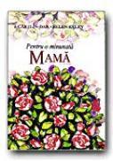 Pentru O Minunata Mama - BROWN Pam, Ilustr. CLARKE Juliette, Trad. FOCSENEANU Veronica