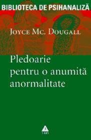 Pledoarie pentru o anumita anormalitate - Joyce McDougall