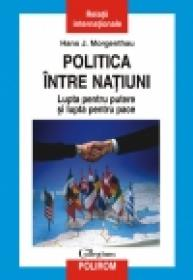 Politica intre natiuni. Lupta pentru putere si lupta pentru pace - Hans J. Morgenthau