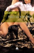 Povestea vietii mele. Povestea lui Jacques Casanova de Seingalt Venetianul scrisa de el insusi in Dux din Boemia - Casanova Jacques Casanova de Seingalt
