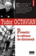 Povestiri la cafeaua de dimineata - Tudor Octavian