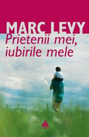 Prietenii mei, iubirile mele - Marc Levy