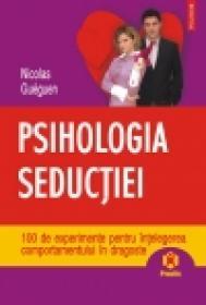 Psihologia seductiei. 100 de experimente pentru intelegerea comportamentului in dragoste - Nicolas Gueguen