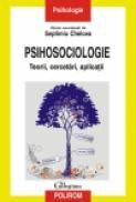 Psihosociologie. Teorii, cercetari, aplicatii - Septimiu Chelcea (coord. )