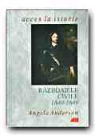 Razboaiele Civile 1640-1649 - ANDERSON Angela, Trad. BUCUR Cornelia