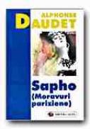 Sapho (moravuri Pariziene) - DAUDET Alphonse, Trad. TEODOSIU Ina