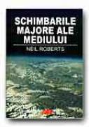 Schimbarile Majore Ale Mediului - ROBERTS Neil, Trad. CHEVAL Sorin