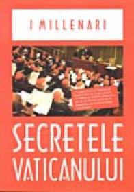 Secretele Vaticanului - MILLENARI I, Trad. SERGENTU Sorin