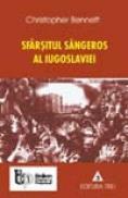Sfarsitul sangeros al Iugoslaviei - Christopher Bennett