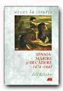 Spania: Marire si Decadere, 1474-1643 - KILSBY Jill, Trad. SANDULESCU Radu