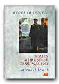 Stalin si Hrusciov. Urss, 1924-1964 - LYNCH Michael, Trad. DUMA Roxana-Aura