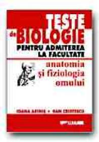 Teste De Biologie Pentru Admiterea La Facultate. Anatomia si Fiziologia Omului - ARINIS Ioana,CRISTESCU  Dan