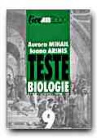 Teste De Biologie Pentru Clasa A Ix-a - ARINIS Ioana, MIHAIL Aurora