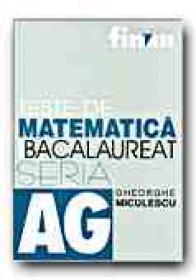 Teste De Matematica Pentru Bacalaureat - MICULESCU Gheorghe