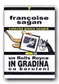 Un Rolls Royce In Gradina Cu Buruieni - SAGAN Francois, Trad. NEGREANU Aristita