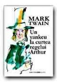 Un Yankeu La Curtea Regelui Arthur - TWAIN Mark, Trad. COMARNESCU Petru, MARIAN Eugen B.