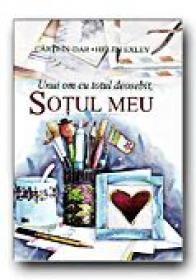 Unui Om Cu Totul Deosebit, Sotul Meu - EXLEY Helen, Ilustr. CLARKE Juliette, Trad. FOCSENEANU Veronica