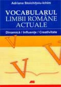 Vocabularul Limbii Romane Actuale. Dinamica, Influente, Creativitate - STOICHITOIU-ICHIM Adriana
