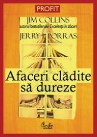 Afaceri cladite sa dureze - Jim Collins, Jerry I.Porras