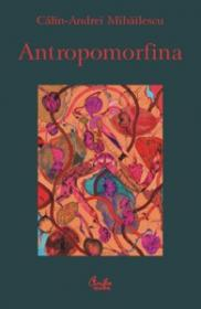 Antropomorfina - Calin-Andrei Mihailescu