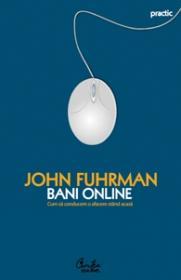 Bani online. Cum sa conducem o afacere stand acasa - John Fuhrman