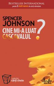 Cine mi-a luat Cascavalul? - Spencer Johnson
