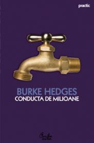 Conducta de milioane. Oricine ?si  poate construi o conducta de venit permanent ?n noua economie - Burke Hedges