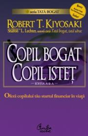 Copil bogat, copil istet. Startul financiar ?n viata - Robert T. Kiyosaki, Sharon L. Lechter