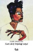 Cum sa-ti intelegi sotul - Gary Smalley