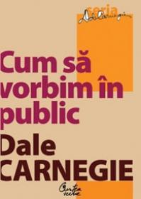 Cum sa vorbim in public - Dale Carnegie